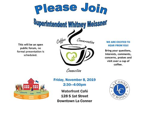 You are invited to Coffee Hour with Board Director Jane Beasley, Board Director Brad Smith, and Superintendent Whitney Meissner on Friday, November 8th at 2:30pm, Waterfront Cafe, 128 S 1st Street, La Conner<hr><br>